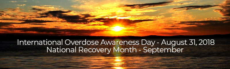 International Overdose Awareness Day - August 31, 2018 and National Recovery Month - September